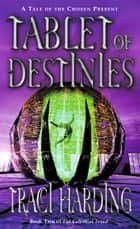 Tablet of Destinies ebook by Traci Harding