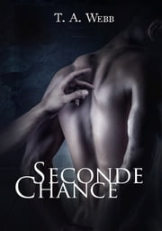 Seconde Chance ebook by T.A.Webb