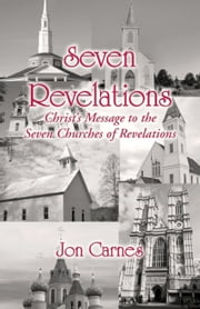 Seven Revelations: Christ's Message to the Seven Churches of Revelations ebook by Jon Carnes