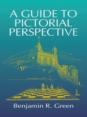A Guide to Pictorial Perspective ebook by Benjamin R. Green