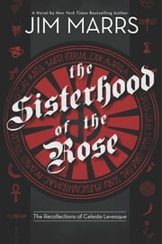 The Sisterhood of the Rose - The Recollection of Celeste Levesque ebook by Marrs, Jim