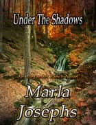 Under the Shadows: An Alexander Ranch Matter # 4 ebook by Marla Josephs