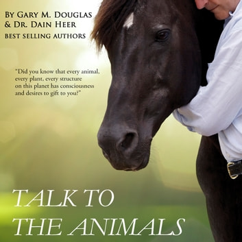 Talk To The Animals audiobook by Gary M. Douglas & Dr. Dain Heer