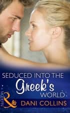 Seduced into the Greek's World (Mills & Boon Modern) ebook by Dani Collins