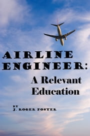Airline Engineer: A Relevant Education ebook by J. Roger Foster
