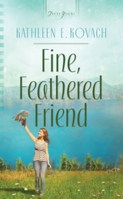 Fine, Feathered Friend ebook by Kathleen E. Kovach