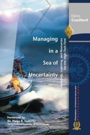Managing in a Sea of Uncertainty - Leadership, Learning, and Resources for the High Tech Firm ebook by Denis Couillard