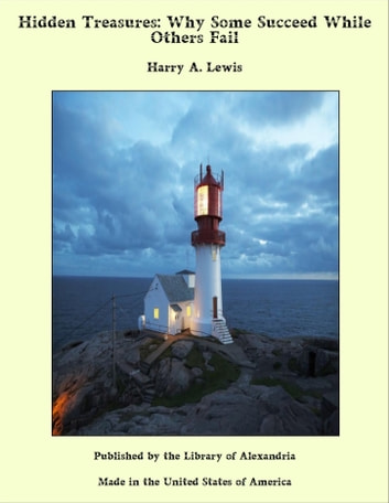 Hidden Treasures Or, Why Some Succeed While Others Fail ebook by Harry A. Lewis