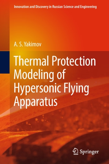 Thermal protection modeling of hypersonic flying apparatus ebook de thermal protection modeling of hypersonic flying apparatus ebook by as yakimov fandeluxe Gallery