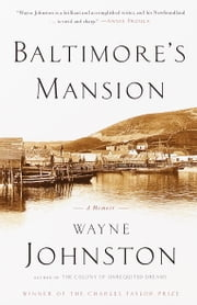 Baltimore's Mansion - A Memoir ebook by Wayne Johnston