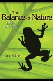 The Balance of Nature: Ecology's Enduring Myth ebook by Kricher, John