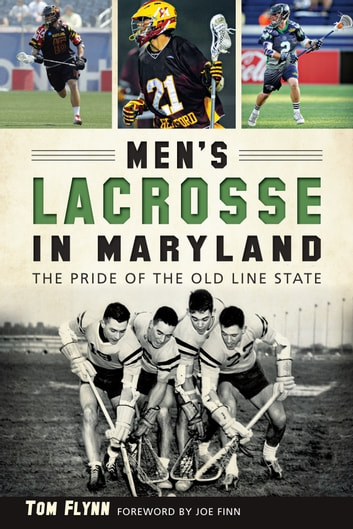 Men's Lacrosse in Maryland - The Pride of the Old Line State ebook by Tom Flynn