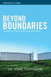 Beyond Boundaries Participant's Guide - Learning to Trust Again in Relationships ebook by John Townsend