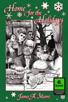 Home for the Holidays - A Short Story ebook by James A. Moore