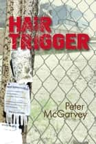 Hair Trigger ebook by Peter McGarvey