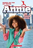 Annie: The Junior Novel (Movie Tie-In) ebook by Lexi Ryals