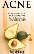 Acne: Acne Treatment: Acne Removal: Acne Remedies For Clear Skin ebook by Ace McCloud