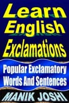 Learn English Exclamations Popular Exclamatory Words And Sentences Ebook By Manik Joshi