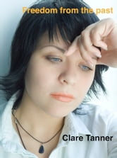 Freedom From The Past ebook by Clare Tanner