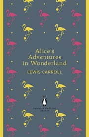 Alice's Adventures in Wonderland and Through the Looking Glass ebook by Lewis Carroll