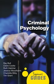 Criminal Psychology - A Beginner's Guide ebook by Ray Bull,Charlotte Bilby,Claire Cooke,Tim Grant