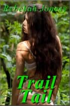 Trail Tail ebook by Rebekah Jonesy