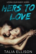 Hers to Love ebook by Talia Ellison
