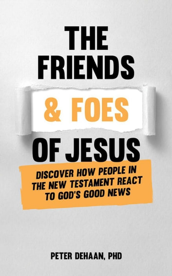 The Friends and Foes of Jesus: Discover How People in the New Testament React to God's Good News - Bible Bios, #2 ebook by Peter DeHaan