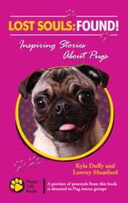 Lost Souls: FOUND! Inspiring Stories About Pugs ebook by Kyla Duffy