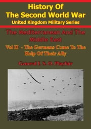 The Mediterranean And Middle East: Volume II The Germans Come To The Help Of Their Ally (1941) [Illustrated Edition] ebook by Major-General I.S.O. Playfair C.B. D.S.O. M.C.,Brigadier C. J. C. Molony,Air Vice-Marshal S.E. Toomer C.B. C.B.E. D.F.C.,Captain F. C. Flynn