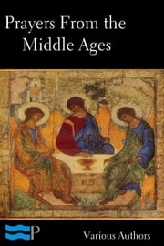 Prayers of the Middle Ages: Light from a Thousand Years ebook by Various Authors