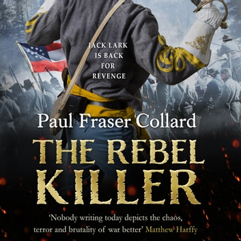 The Rebel Killer (Jack Lark, Book 7) - A gripping tale of revenge in the American Civil War audiobook by Paul Fraser Collard