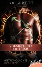 Straight to the heart - Astro-Quickie: Schütze ebook by Kaila Kerr