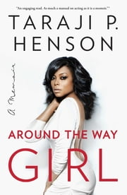 Around the Way Girl - A Memoir ebook by Taraji P. Henson, Denene Millner