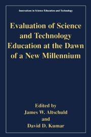 Evaluation of Science and Technology Education at the Dawn of a New Millennium ebook by James W. Altschuld,David D. Kumar