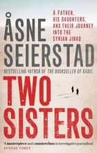 Two Sisters - The international bestseller by the author of The Bookseller of Kabul ebook by x Asne Seierstad