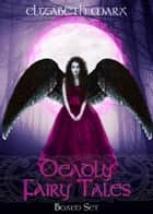 Deadly Fairy Tales, Boxed Set ebook by Elizabeth Marx