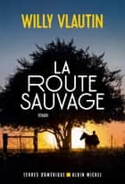 La Route sauvage ebook by Willy Vlautin