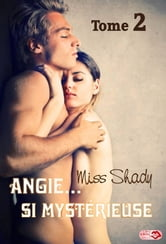 Angie... si mystérieuse Tome 2 ebook by Miss Shady