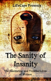 The Sanity of Insanity - The Fascinating and Troubled Lives of Writers ebook by Paul Brody
