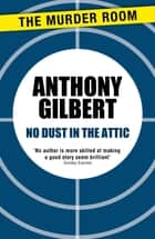 No Dust in the Attic ebook by Anthony Gilbert