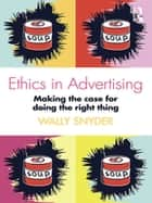 Ethics in Advertising - Making the case for doing the right thing ebook door Wally Snyder