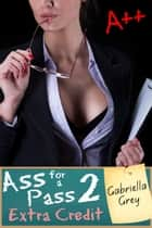 Ass for a Pass 2: Extra Credit ebook by Gabriella Grey