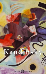 Collected Works of Wassily Kandinsky US (Delphi Classics) ebook by Wassily Kandinsky,Delphi Classics