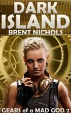 Dark Island: A Steampunk Lovecraft Adventure ebook by Brent Nichols