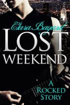 Lost Weekend: A Rocked Short Story (BBW New Adult Rock Star Romance) - Rocked ebook by Clara Bayard