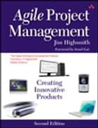 Agile Project Management: Creating Innovative Products - Creating Innovative Products ebook by Jim Highsmith