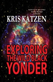 Exploring the Wild Black Yonder ebook by Kris Katzen