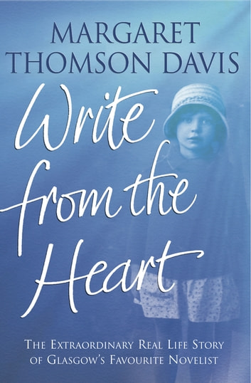 Write From the Heart - The extraordinary real life story of Glasgow's favourite novelist ebook by Margaret Thomson Davis