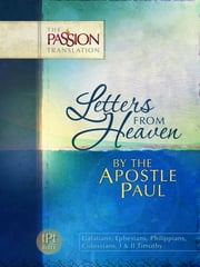 Letters From Heaven by the Apostle Paul - Galatians, Ephesians, Phillippians, Colossians, I & II Timothy ebook by Brian Simmons